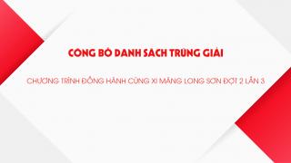"""Công bố danh sách trúng giải chương trình """"Đồng hành cùng Xi Măng Long Sơn"""" Đợt 2 lần 3"""